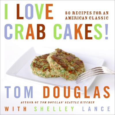 I Love Crab Cakes! By Douglas, Tom/ Lance, Shelley/ Layton, Robin (PHT)